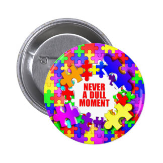 Never A Dull Moment 6 Cm Round Badge