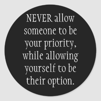 NEVER allow someone to be your priority, while ... Classic Round Sticker