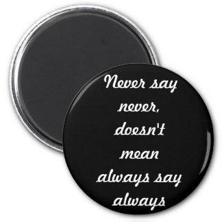 Never always 6 cm round magnet