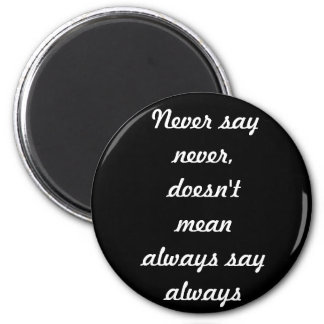 Never always magnet
