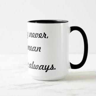 Never always mug