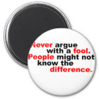 Never argue with a fool magnet