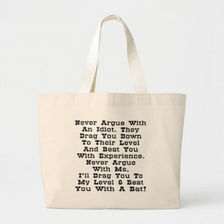 Never Argue With An Idiot They Drag You Down Large Tote Bag