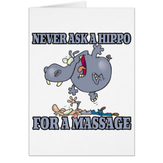 never ask a hippo for a massage card