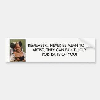 """""""Never Be Mean to An Artist"""" Bumper Sticker"""