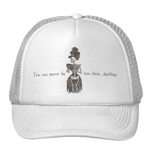 Never Be Too Thin: Satire: Too Skinny Girls Cap Hat