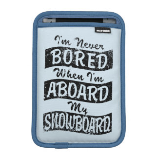 Never BOARD ABOARD my SNOWBOARD (Blk) iPad Mini Sleeve
