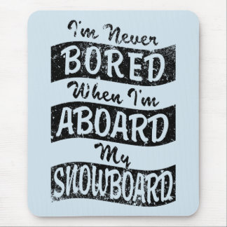 Never BOARD ABOARD my SNOWBOARD (Blk) Mouse Pad