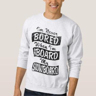 Never Bored ABOARD my SNOWBOARD (Blk) Sweatshirt