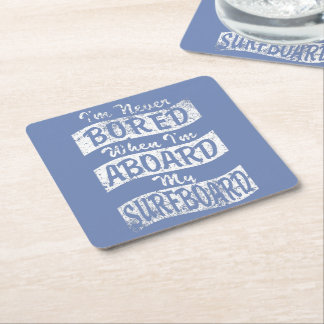 Never BORED ABOARD my SURFBOARD (Wht) Square Paper Coaster