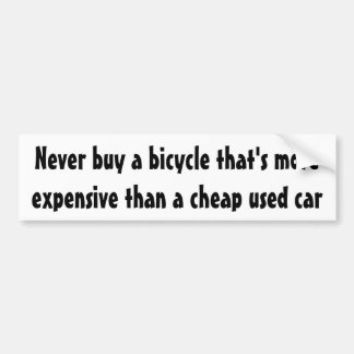 Never buy a bicycle that's more expensive ... bumper sticker