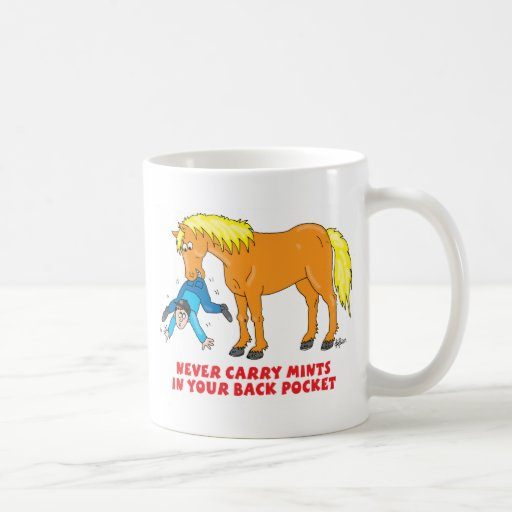 Never Carry Mints in your back pocket Coffee Mug