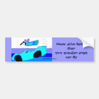 never drive faster than your guardian angel ... bumper sticker