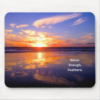 Never Enough Feathers Mouse Pad