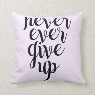 NEVER EVER GIVE UP motivational throw pillow