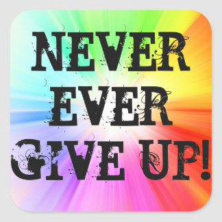 Never Ever Give Up!!! Square Sticker