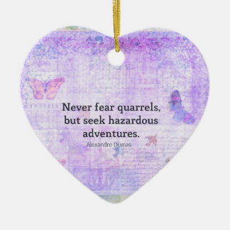Never fear quarrels, but seek hazardous adventures ceramic heart decoration