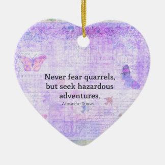 Never fear quarrels, but seek hazardous adventures ceramic heart decoration