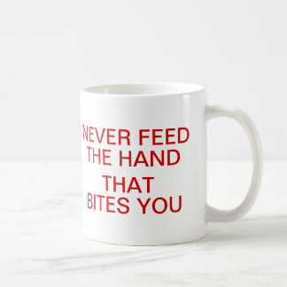 NEVER FEED THE HAND THAT BITES YOU Funny Mugs
