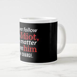 Never Follow An Idiot Jumbo Coffee Mug