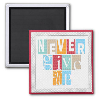 Never Give Up - Inspirational  Magnet
