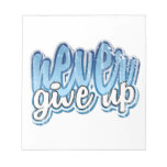 Never Give Up Memo Pads