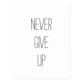 """Never Give Up.""  Motivational Quote Postcard"