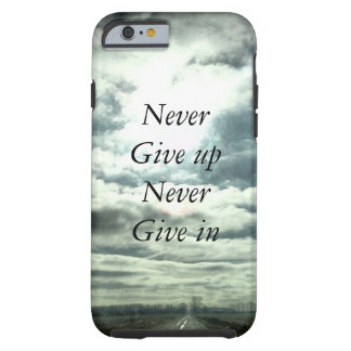 never give up never give in tough iPhone 6 case