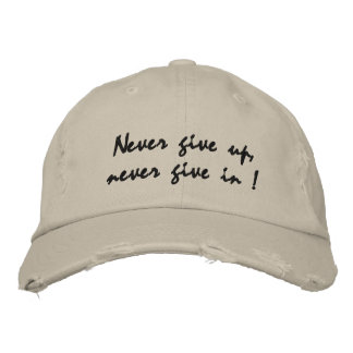 Never give up, never give in ! embroidered hat