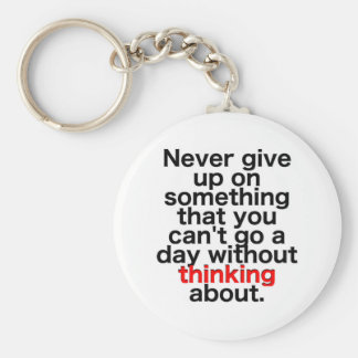 Never give up on something that you can't go a day basic round button key ring