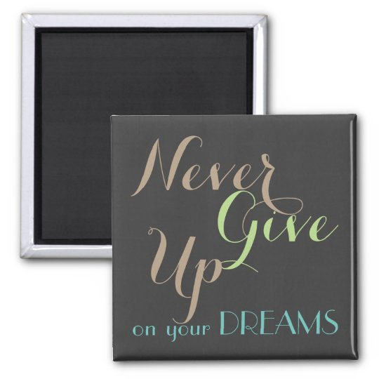 Never Give Up on Your Dreams Magnet