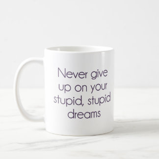 Never Give Up On Your Stupid Dreams Coffee Mug