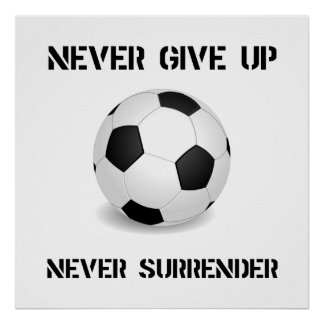 Never Give Up Soccer Poster