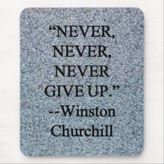 Never Give Up - Winston Churchill Mouse Pads