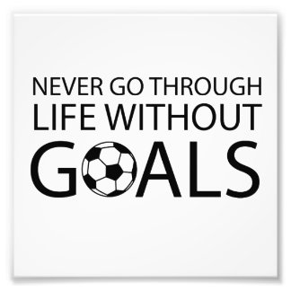 Never Go Through Life Without Goals Photo