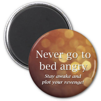 Never go to bed angry... refrigerator magnets