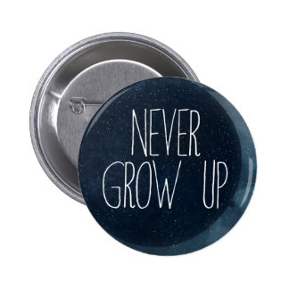 Never grow up 6 cm round badge