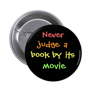 Never judge a book by its movie 6 cm round badge