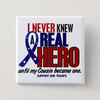 Never Knew A Hero 2 Cousin (Support Our Troops) 15 Cm Square Badge