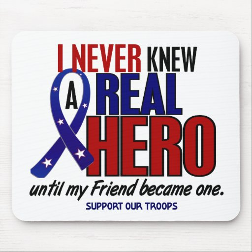 Never Knew A Hero 2 Friend (Support Our Troops) Mouse Pad