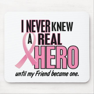 Never Knew A Real Hero FRIEND (Breast Cancer) Mouse Mat