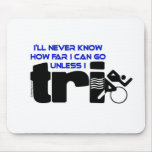 Never Know Unless I Tri Mouse Pads