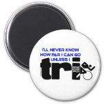Never Know Unless I Tri Refrigerator Magnets