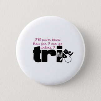 Never Know Unless I TrI - Script 6 Cm Round Badge