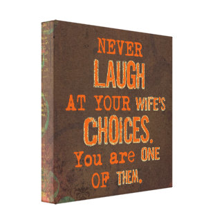 Never Laugh At Wife's Choices Canvas Print