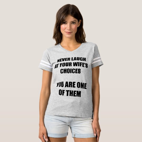 Never Laugh At Your Wife's Choices Funny T-Shirt