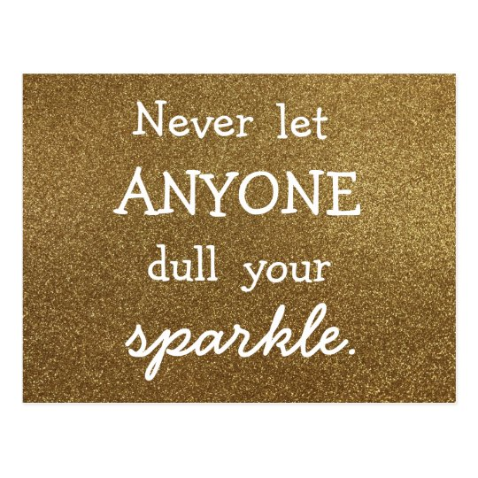 Never Let Anyone Dull Your Sparkle - Gold