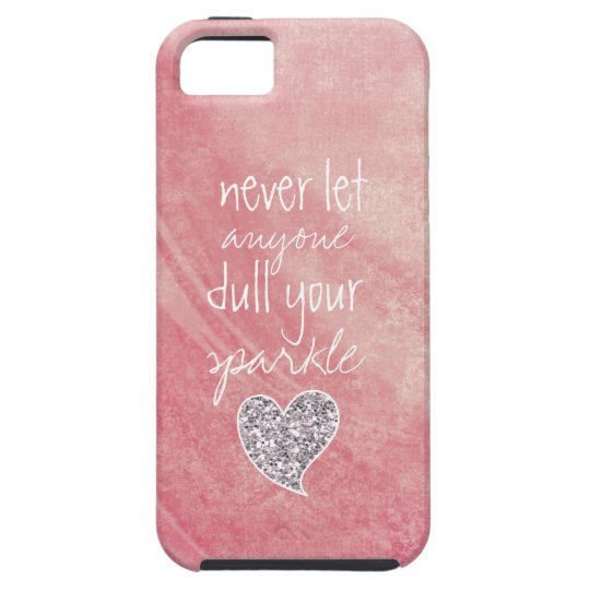 Never let anyone dull your sparkle iPhone 5