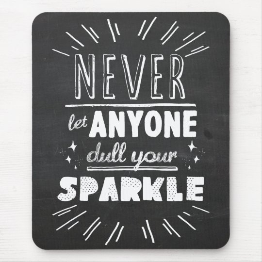 """Never let anyone dull your sparkle"" motivational Mouse Mat"