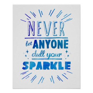"""Never let anyone dull your sparkle"" motivational Poster"